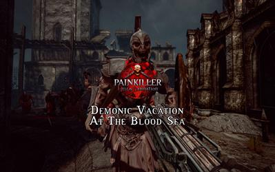Painkiller Hell & Damnation - Demonic Vacation at the Blood Sea (DLC)
